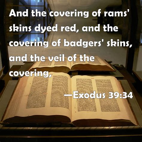Exodus 39:34 And the covering of rams' skins dyed red, and